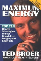 Maximum Energy: Top Ten Health Strategies to Feel Great, Live Longer, and Enjoy Life