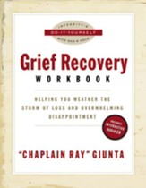 The Grief Recovery Workbook: Helping You Weather the Storm of Loss and Overwhelming Disappointment - eBook
