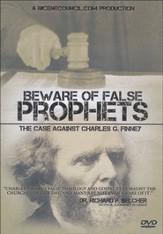 Beware of False Prophets: The Case Against Charles G. Finney DVD