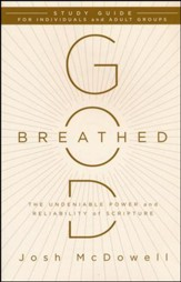 God-Breathed: The Undeniable Power and Reliablility of Scripture - Study Guide