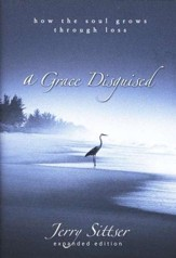 A Grace Disguised: How the Soul Grows Through Loss, Expanded Edition