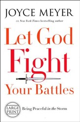 Let God Fight Your Battles: Being Peaceful In The Storm, Large-Print
