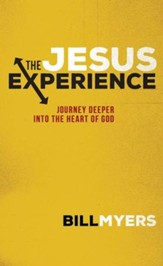 The Jesus Experience: Journey Deeper into the Heart of God