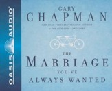 Dr.Gary Chapman on the Marriage You've Always Wanted - audiobook on CD
