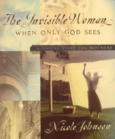 The Invisible Woman: A Special Story for Mothers - eBook