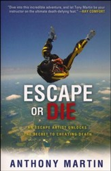 Escape or Die: An Escape Artist Unlocks the Secret to Cheating Death