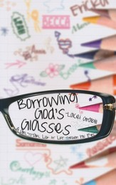 Borrowing God's Glasses: A Girl to Girl Look at Life Through His Eyes