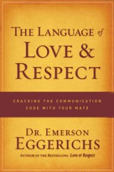 The Language of Love and Respect: Cracking the Communication Code with Your Mate - eBook