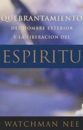 El Quebrantamiento del Hombre Ext. y la Liberacion del Espiritu / The Breaking of the Outer Man... - Spanish Ed.