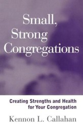 Small, Strong Congregations: Creating Strengths and Health for Your Congregation