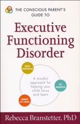 The Conscious Parent's Guide to Executive Functioning Disorder