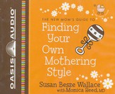 The New Mom's Guide to Finding Your Own Mothering Style  - unabridged audiobook on CD