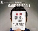 Who Do You Think You Are?: Finding Your True Identity in Christ - unabridged audiobook on CD