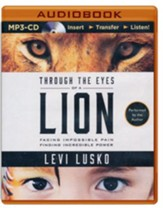 Through the Eyes of a Lion: Facing Impossible Pain, Finding Incredible Power - unabridged audio book on MP3-CD