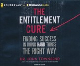 The Entitlement Cure: Finding Success in Doing Hard Things the Right Way unabridged audiobook on CD