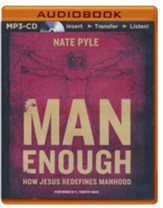 Man Enough: How Jesus Redefines Manhood - unabridged audio book on MP3-CD