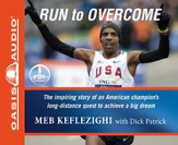 Run to Overcome: The Inspiring Story of an American Champion's Long-Distance Quest to Achieve a Big Dream - Unabridged Audiobook [Download]