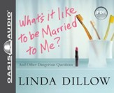 What's It Like to Be Married to Me?: And Other Dangerous Questions - Unabridged Audiobook [Download]