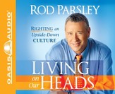Living on Our Heads: Righting an UpsideDown Culture