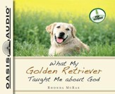 What My Golden Retriever Taught Me About God Unabridged Audio CD