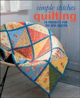 Simple Stitches: Quilting : 18 Projects for the New Quilter