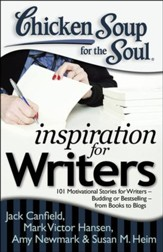 Chicken Soup for the Soul: Inspiration for Writers: 101 Motivational Stories for Writers  Budding or Bestselling  from Books to Blogs