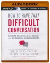 How to Have That Difficult Conversation: Gaining the Skills for Honest and Meaningful Communication - unabridged audio book on MP3-CD