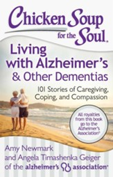 Chicken Soup for the Soul: Living with Alzheimer's and Other Forms of Dementia: 101 Stories of Caregiving, Coping, and Compassion