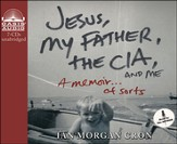 Jesus, My Father, The CIA, and Me: A Memoir...Of Sorts - Unabridged Audiobook on CD