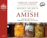 Money Secrets of the Amish: Finding True Abundance in Simplicity, Sharing, and Saving - Unabridged Audiobook on CD