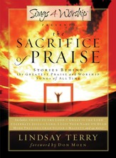 The Sacrifice of Praise: Stories Behind the Greatest Praise and Worship Songs of All Time - eBook