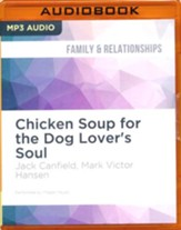 Chicken Soup for the Dog Lover's Soul: Stories of Canine Companionship, Comedy and Courage - unabridged audio book on MP3-CD