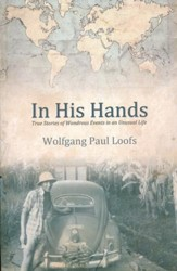 In His Hands: True Stories of Wonderous Events in an Unusual Life