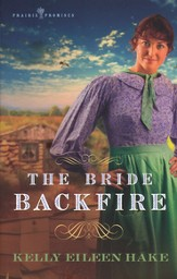The Bride Backfire, Prairie Promises Series #2
