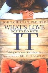 What's Love Got to Do with It: Talking Confidently with Your Kids About Sex