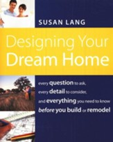 Designing Your Dream Home: Every Question to Ask, Every Detail to Consider, and Everything to Know Before You Build