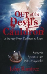 Out of the Devil's Cauldron: A Journey from Darkness to Light