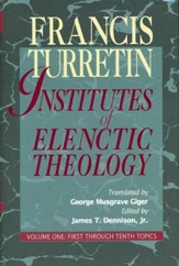 Institutes of Elenctic Theology Volume One First Through Tenth Topics
