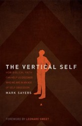 The Vertical Self: How Biblical Faith Can Help Us Discover Who We Are in An Age of Self Obsession - eBook