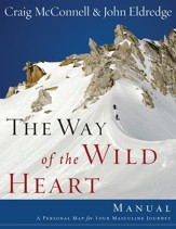 The Way of the Wild Heart Manual: A Personal Map for Your Masculine Journey - eBook