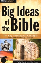 Big Ideas of the Bible: 101 Key Theological Concepts Explained in Everyday Language
