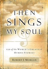 Then Sings My Soul: 150 of the World's Greatest Hymn Stories - eBook