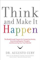 Think and Make It Happen: The Breakthrough Program for Conquering Anxiety, Overcoming Negative Thoughts, and Discovering Your True Potential - eBook