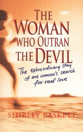 The Woman Who Outran the Devil: The Extraordinary Story of One Woman's Search for Real Love