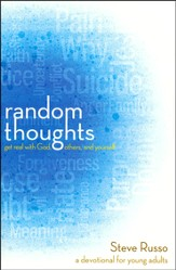 Random Thoughts: Get Real with God, Others, and Yourself--A Devotional for Teens
