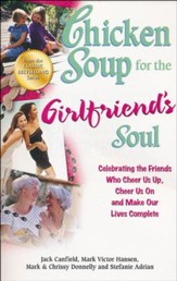 Chicken Soup for the Girlfriend's Soul: Celebrating the Friends Who Cheer Us Up, Cheer Us On and Make Our Lives Complete
