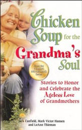 Chicken Soup for the Grandma's Soul: Stories to Honor and Celebrate the Ageless Love of Grandmothers