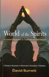 World of the Spirits: A Christian Perspective on Traditional and Folk Religions