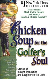 Chicken Soup for the Golfer's Soul: 101 Stories of Insight, Inspiration and Laughter on the Links