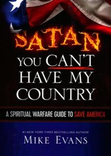 Satan, You Can't Have My Country: A Spiritual Warfare Guide to Save America